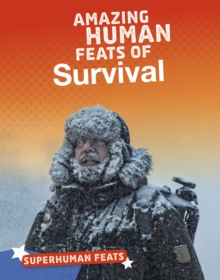 Amazing human feats of survival - Gulati, Annette