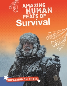 Amazing human feats of survival - Gulati, Annette