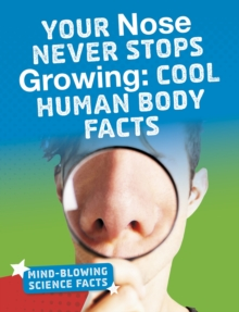 Your nose never stops growing  : cool human body facts - Hutmacher, Kimberly M.