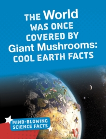 Image for The world was once covered by giant mushrooms  : cool Earth facts