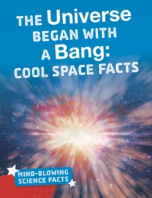 The universe began with a bang  : cool space facts - Hutmacher, Kimberly M.