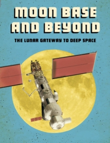 Image for Moon base and beyond  : the lunar gateway to deep space