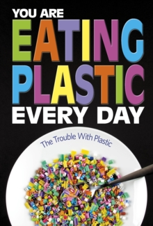 You are eating plastic every day  : what's in our food? - Smith-Llera, Danielle