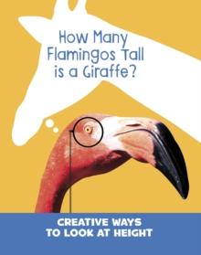 How many flamingos tall is a giraffe?  : creative ways to look at height - Cella, Clara