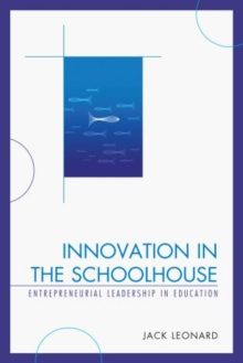 Image for Innovation in the Schoolhouse : Entrepreneurial Leadership in Education