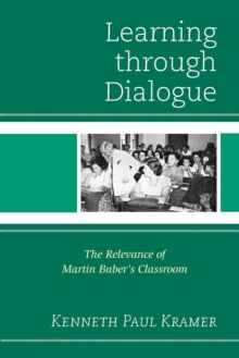 Image for Learning Through Dialogue : The Relevance of Martin Buber's Classroom
