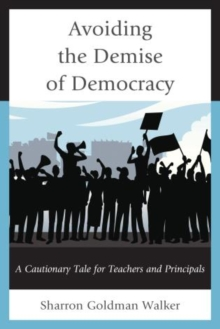 Image for Avoiding the demise of democracy  : a cautionary tale for teachers and principals