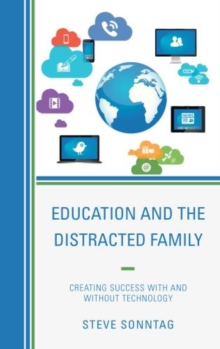 Image for Education and the distracted family  : creating success with and without technology