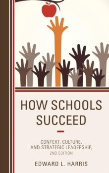 Image for How schools succeed  : context, culture, and strategic leadership
