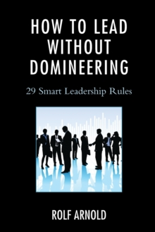 Image for How to lead without domineering  : 29 smart leadership rules