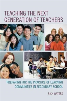 Image for Teaching the next generation of teachers  : preparing for the practice of learning communities in secondary school