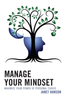 Image for Manage your mindset: maximize your power of personal choice