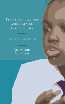 Image for Transform Teaching and Learning through Talk : The Oracy Imperative