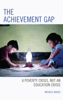 Image for The Achievement Gap : A Poverty Crisis, Not an Education Crisis