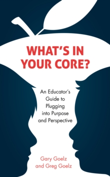 Image for What's in your CORE?  : an educator's guide to plugging into purpose and perspective