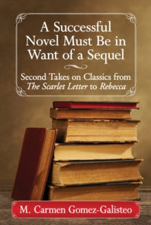 Image for A Successful Novel Must Be in Want of a Sequel: Second Takes on Classics from The Scarlet Letter to Rebecca