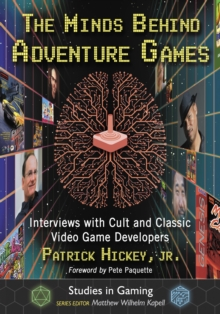 Image for The minds behind adventure games: interviews with cult and classic video game developers