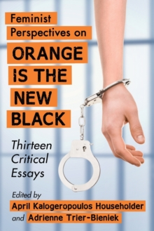 Image for Feminist perspectives on Orange is the new black  : thirteen critical essays