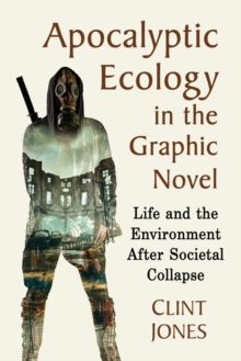 Image for Apocalyptic Ecology in the Graphic Novel : Life and the Environment After Societal Collapse