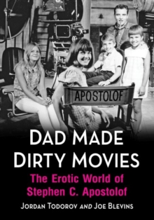 Image for Dad Made Dirty Movies : The Erotic World of Stephen C. Apostolof