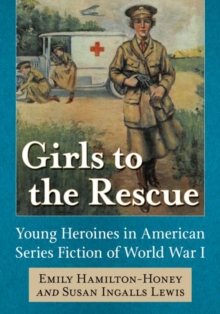 Image for Girls to the Rescue : Young Heroines in American Series Fiction of World War I