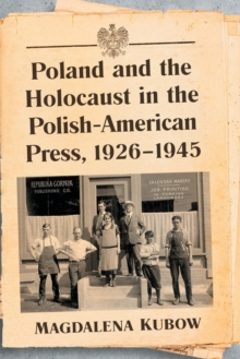 Image for Poland and the Holocaust in the Polish-American Press, 1926-1945