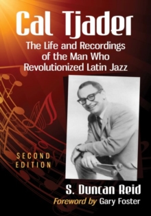 Image for Cal Tjader : The Life and Recordings of the Man Who Revolutionized Latin Jazz