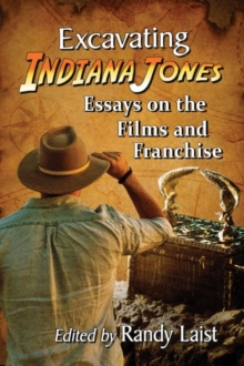 Image for Excavating Indiana Jones : Essays on the Films and Franchise