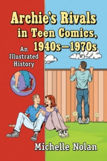 Image for Archie's Rivals in Teen Comics, 1940s-1970s : An Illustrated History