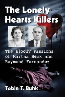 Image for The Lonely Hearts Killers : The Bloody Passions of Martha Beck and Raymond Fernandez