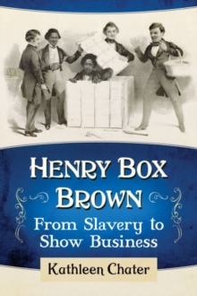 Image for Henry Box Brown : From Slavery to Show Business