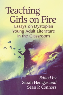 Image for Teaching Girls on Fire : Essays on Dystopian Young Adult Literature in the Classroom
