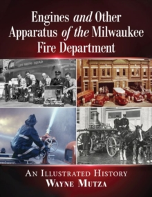 Image for Engines and Other Apparatus of the Milwaukee Fire Department : An Illustrated History
