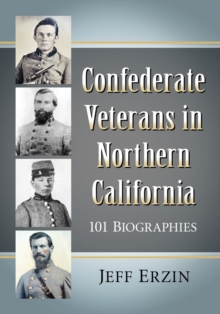 Image for Confederate Veterans in Northern California : 101 Biographies