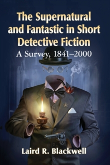 Image for The Supernatural and Fantastic in Short Detective Fiction : A Survey, 1841-2000