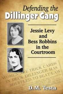 Image for Defending the Dillinger Gang : Jessie Levy and Bess Robbins in the Courtroom