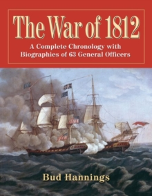 Image for The War of 1812 : A Complete Chronology with Biographies of 63 General Officers