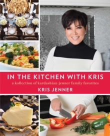 Image for In the Kitchen with Kris : A Kollection of Kardashian-Jenner Family Favorites