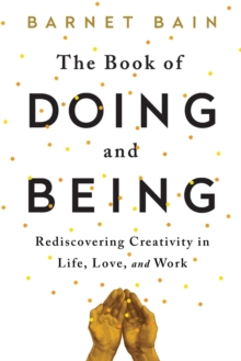 Image for The book of doing and being  : rediscovering creativity in life, love, and work