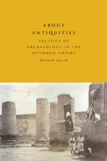 Image for About Antiquities : Politics of Archaeology in the Ottoman Empire