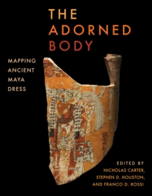 Image for The Adorned Body : Mapping Ancient Maya Dress