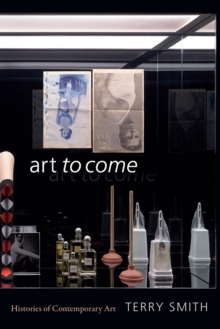 Image for Art to Come : Histories of Contemporary Art