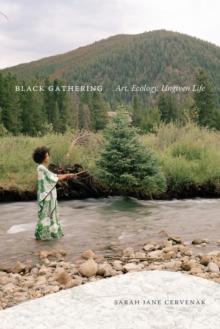 Image for Black gathering  : art, ecology, ungiven life