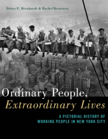 Image for Ordinary People, Extraordinary Lives : A Pictorial History of Working People in New York City