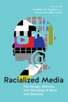 Image for Racialized Media : The Design, Delivery, and Decoding of Race and Ethnicity