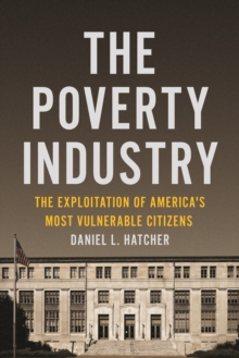 Image for The Poverty Industry : The Exploitation of America's Most Vulnerable Citizens