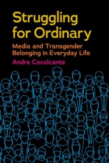 Image for Struggling for ordinary  : media and transgender belonging in everyday life