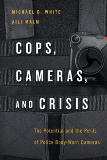 Image for Cops, Cameras, and Crisis : The Potential and the Perils of Police Body-Worn Cameras