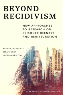 Image for Beyond Recidivism : New Approaches to Research on Prisoner Reentry and Reintegration