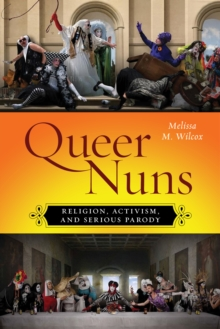 Image for Queer nuns  : religion, activism, and serious parody